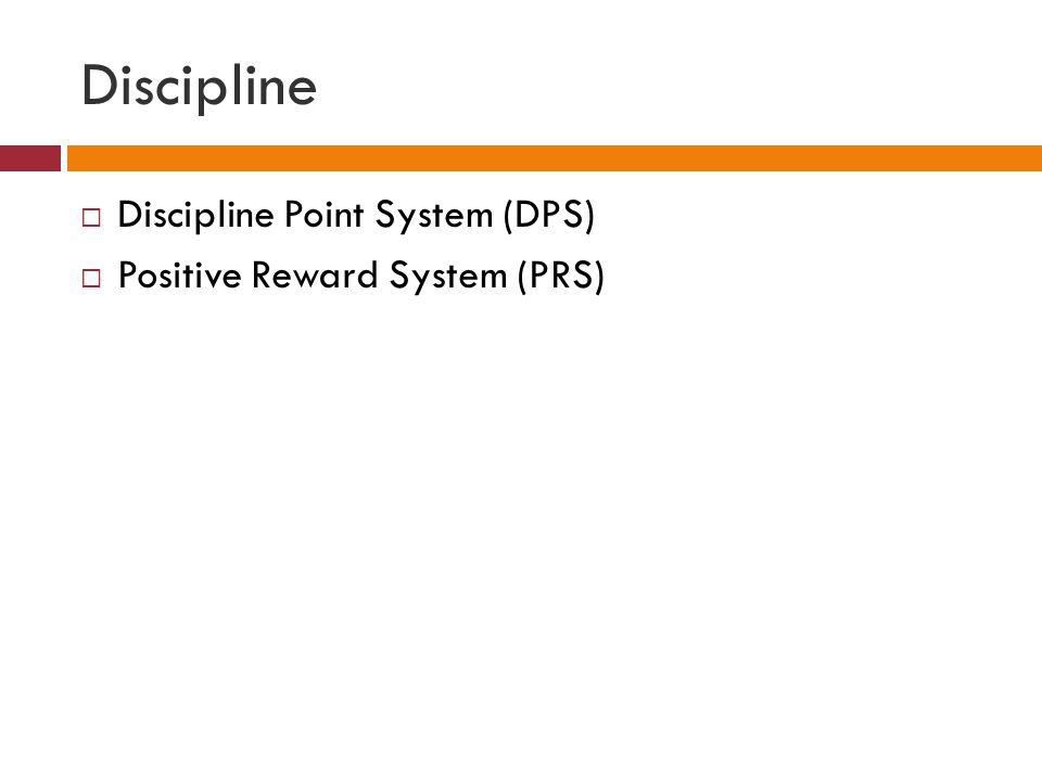 Discipline Discipline Point System (DPS) Positive Reward System (PRS)
