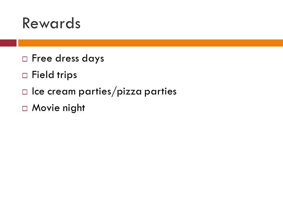 Rewards Free dress days Field trips Ice cream parties/pizza parties Movie night