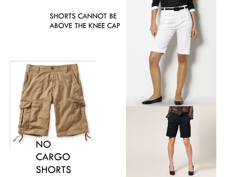 NO CARGO SHORTS SHORTS CANNOT BE ABOVE THE KNEE CAP