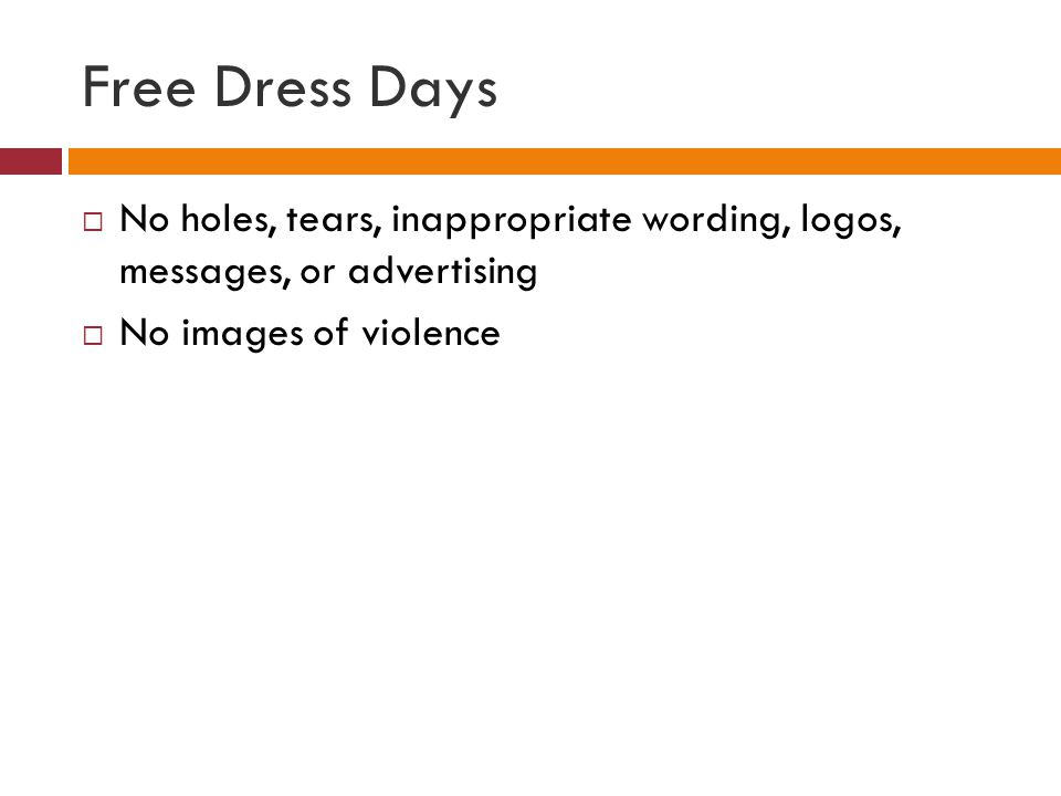 Free Dress Days No holes, tears, inappropriate wording, logos, messages, or advertising No images of violence