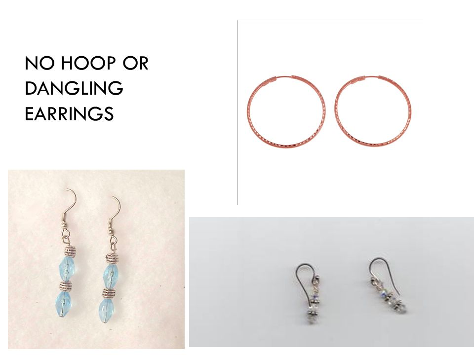 NO HOOP OR DANGLING EARRINGS