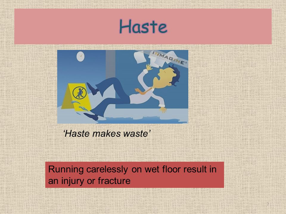 7 Haste makes waste Running carelessly on wet floor result in an injury or fracture
