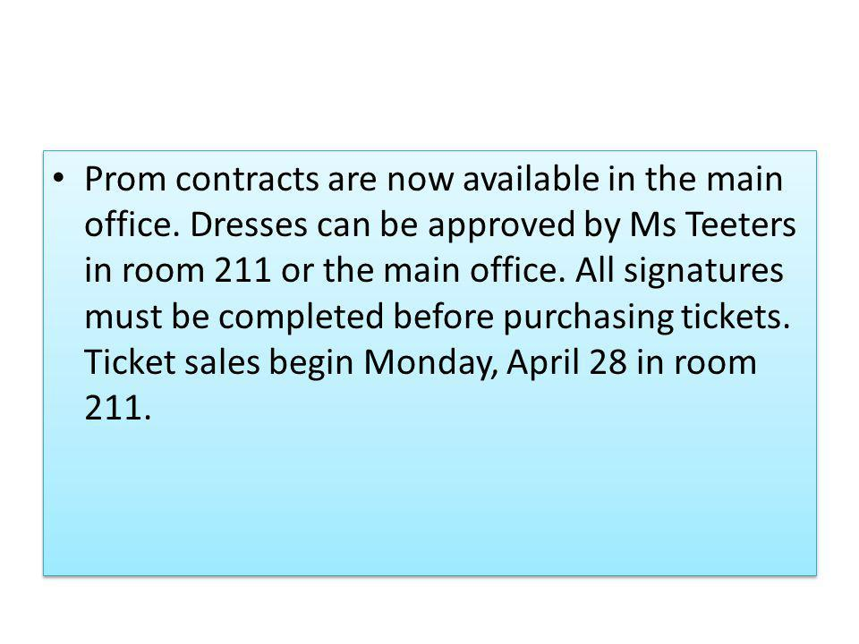 Prom contracts are now available in the main office.