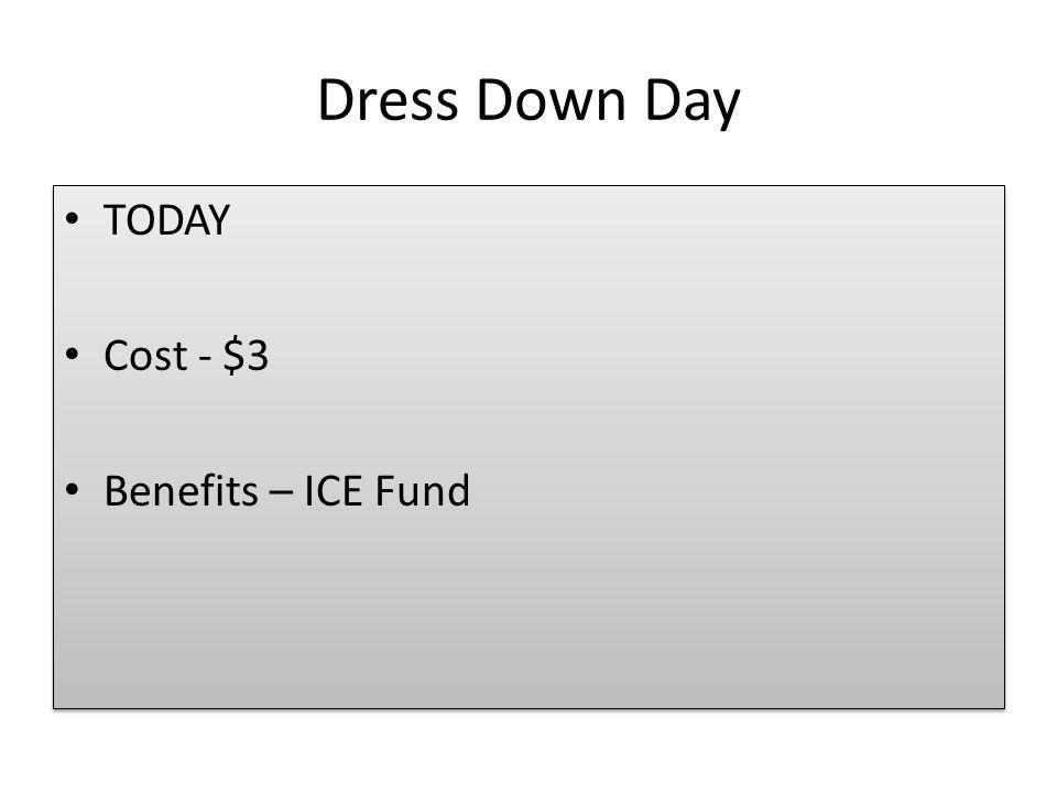 Dress Down Day TODAY Cost - $3 Benefits – ICE Fund TODAY Cost - $3 Benefits – ICE Fund