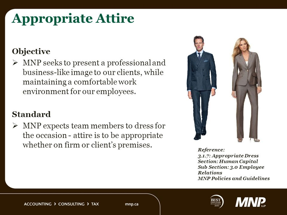 Appropriate Attire Objective MNP seeks to present a professional and business-like image to our clients, while maintaining a comfortable work environment for our employees.
