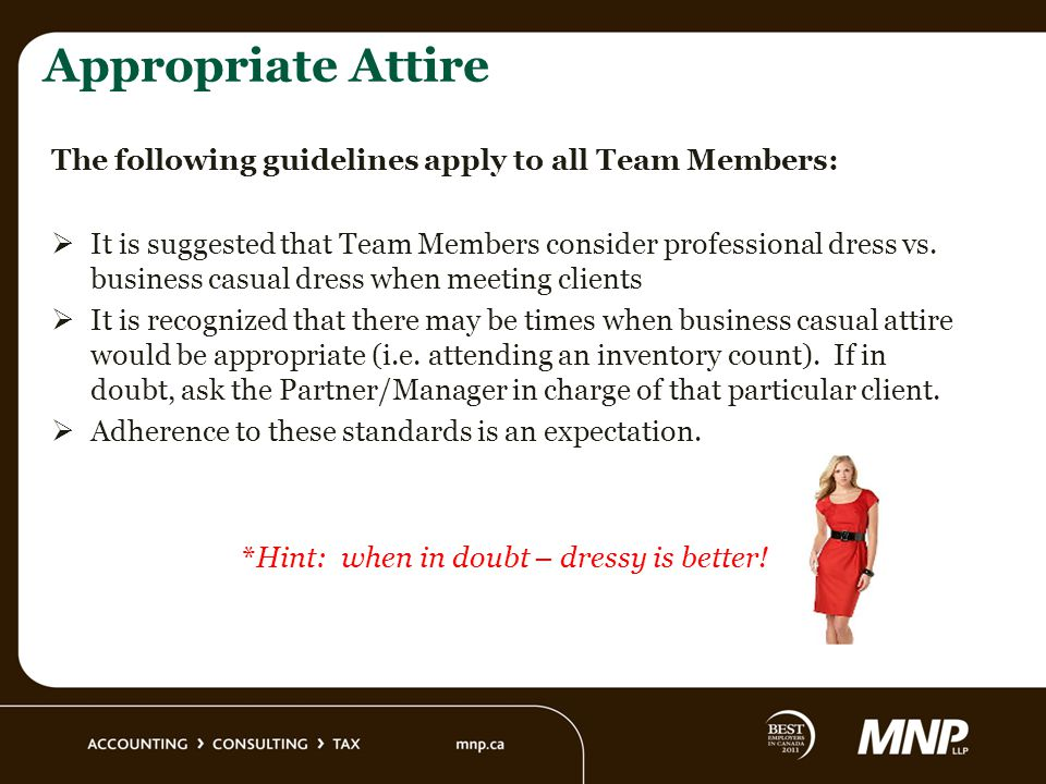 Appropriate Attire The following guidelines apply to all Team Members: It is suggested that Team Members consider professional dress vs. business casu