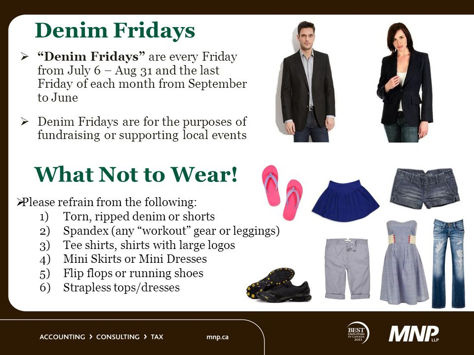 Denim Fridays Denim Fridays are every Friday from July 6 – Aug 31 and the last Friday of each month from September to June Denim Fridays are for the p