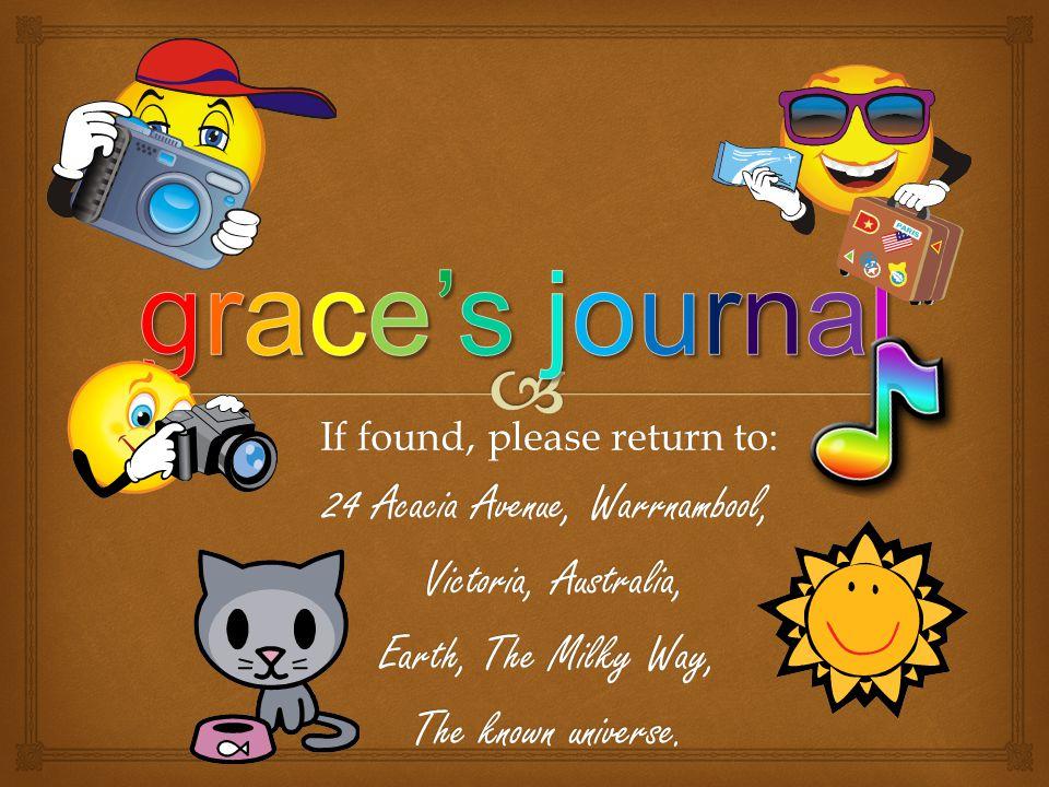 If found, please return to: 24 Acacia Avenue, Warrnambool, Victoria, Australia, Victoria, Australia, Earth, The Milky Way, The known universe.
