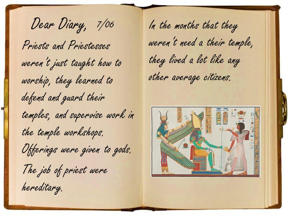 Dear Diary, Priests and Priestesses werent just taught how to worship, they learned to defend and guard their temples, and supervise work in the temple workshops.