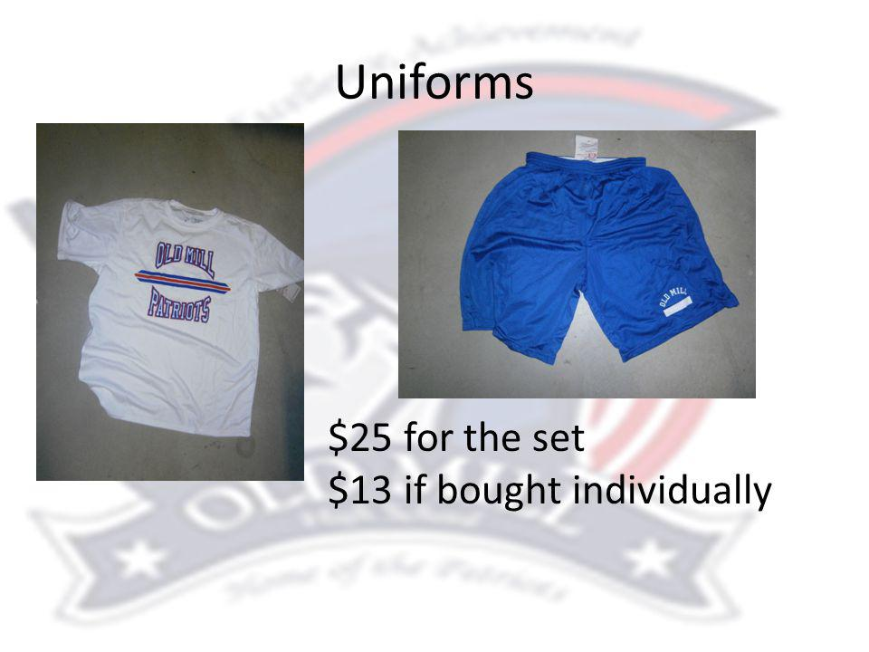 Uniforms $25 for the set $13 if bought individually