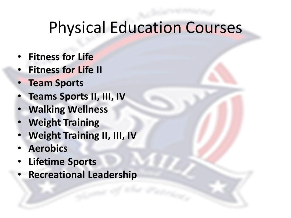 Physical Education Courses Fitness for Life Fitness for Life II Team Sports Teams Sports II, III, IV Walking Wellness Weight Training Weight Training