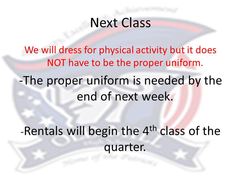 Next Class We will dress for physical activity but it does NOT have to be the proper uniform. -The proper uniform is needed by the end of next week. -