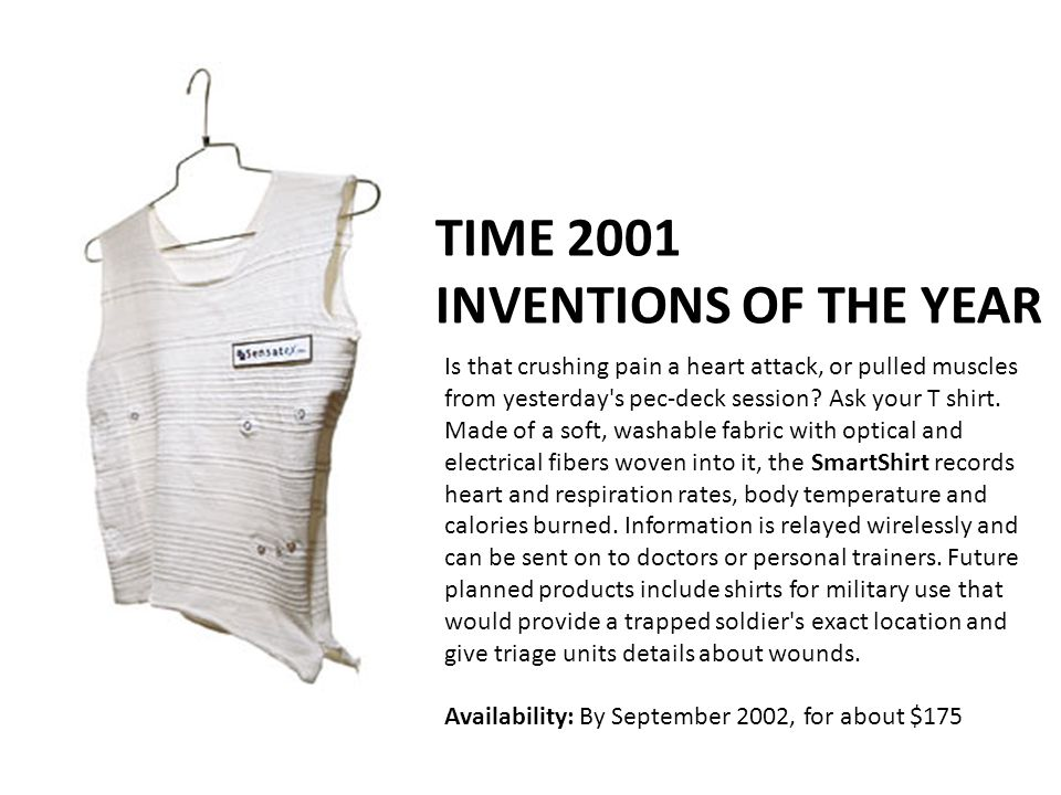 TIME 2001 INVENTIONS OF THE YEAR Is that crushing pain a heart attack, or pulled muscles from yesterday's pec-deck session? Ask your T shirt. Made of