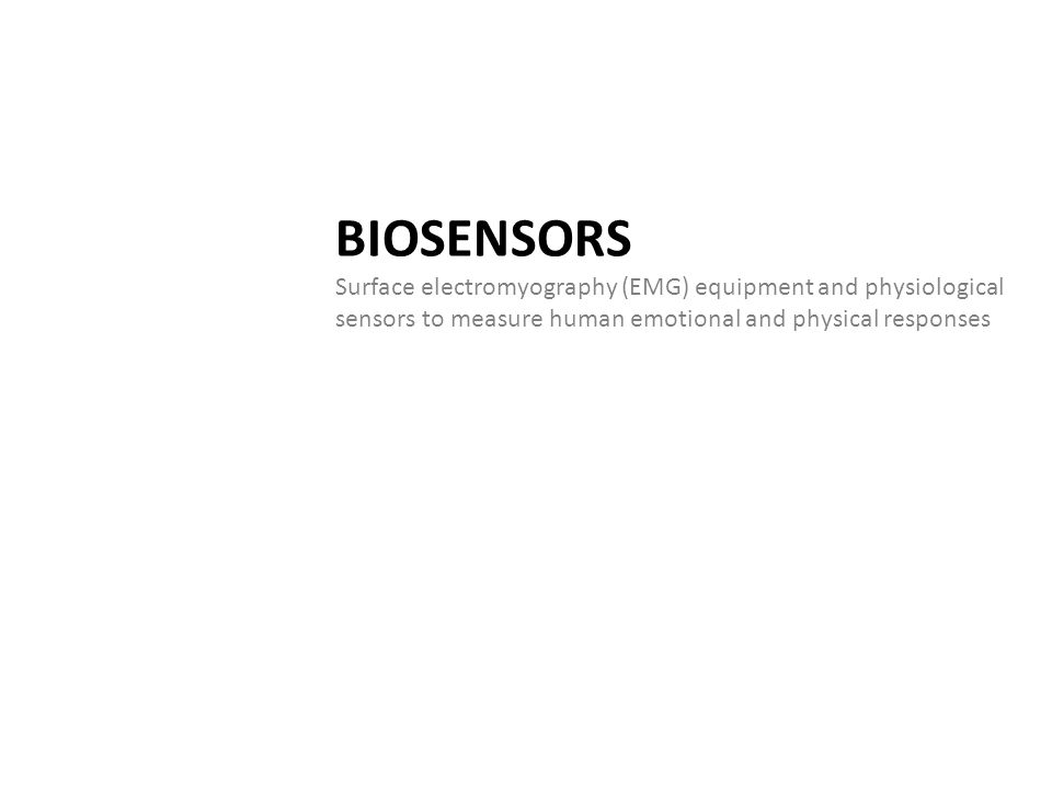 BIOSENSORS Surface electromyography (EMG) equipment and physiological sensors to measure human emotional and physical responses