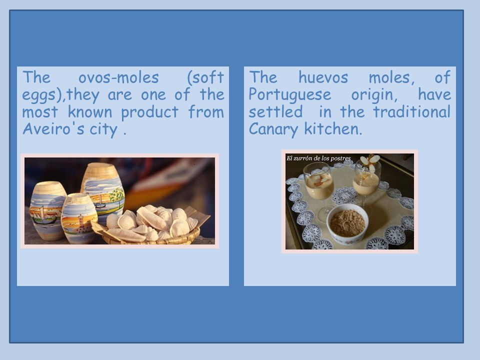 The ovos-moles (soft eggs),they are one of the most known product from Aveiro s city.