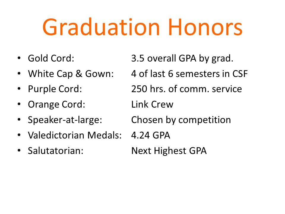 Graduation Honors Gold Cord:3.5 overall GPA by grad.