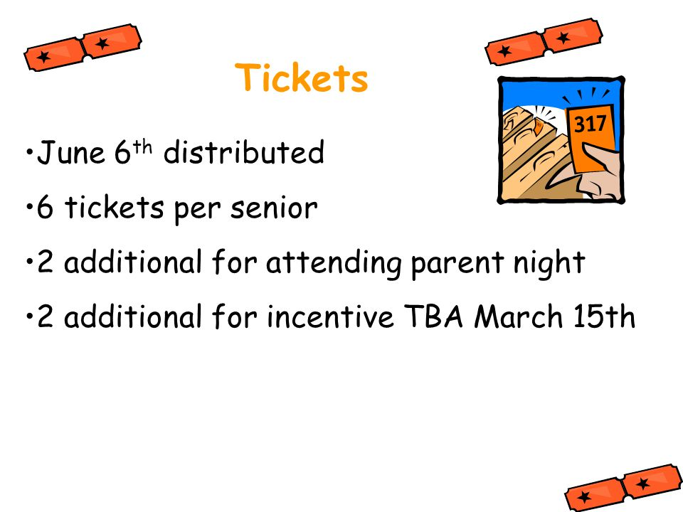 Tickets June 6 th distributed 6 tickets per senior 2 additional for attending parent night 2 additional for incentive TBA March 15th