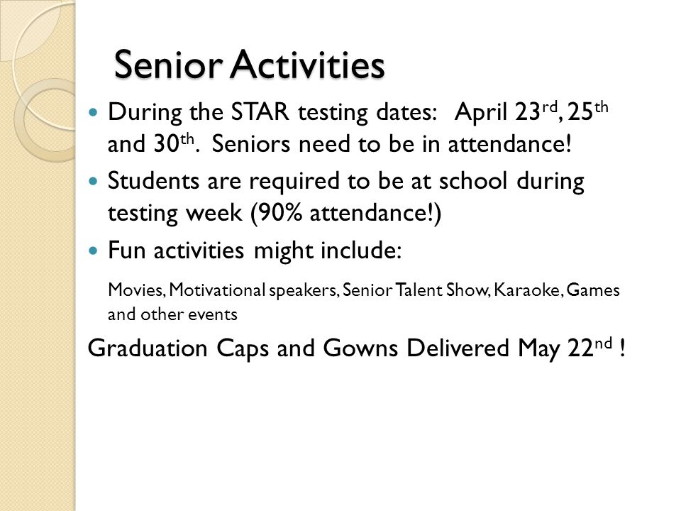 Senior Activities During the STAR testing dates: April 23 rd, 25 th and 30 th.