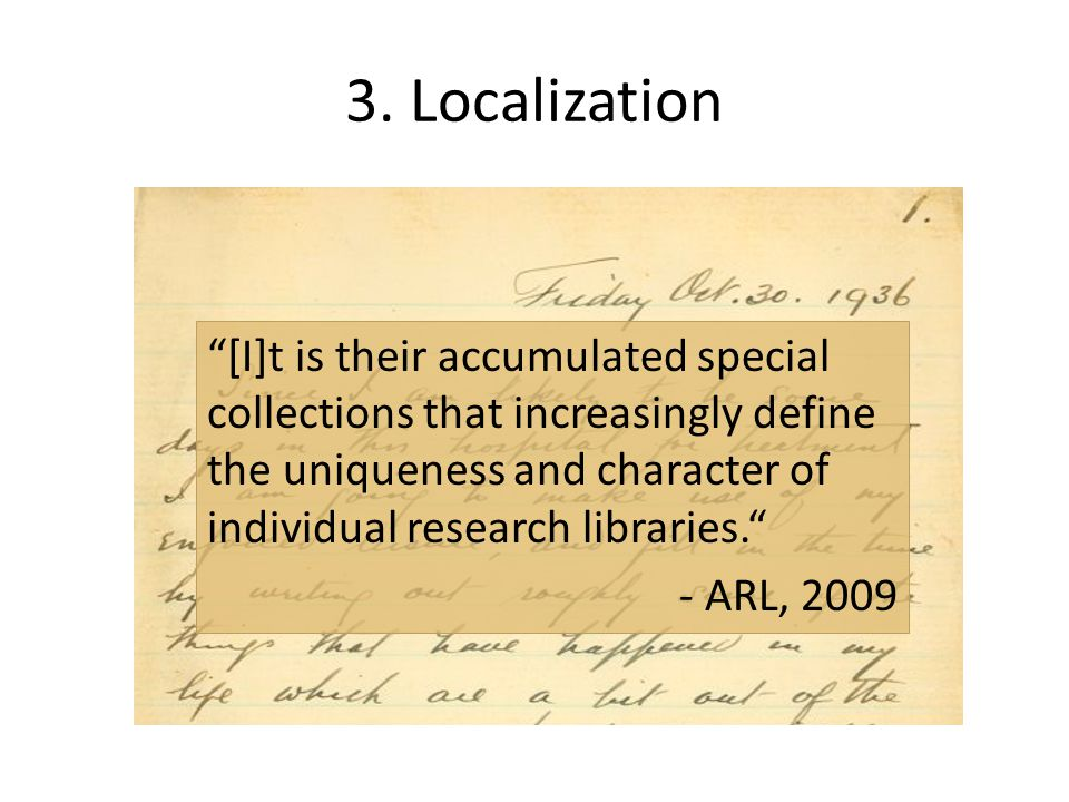 3. Localization [I]t is their accumulated special collections that increasingly define the uniqueness and character of individual research libraries.