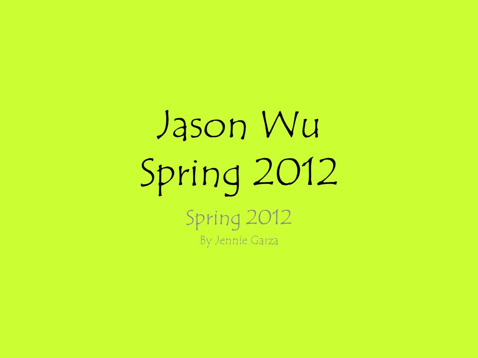 Jason Wu Spring 2012 Spring 2012 By Jennie Garza