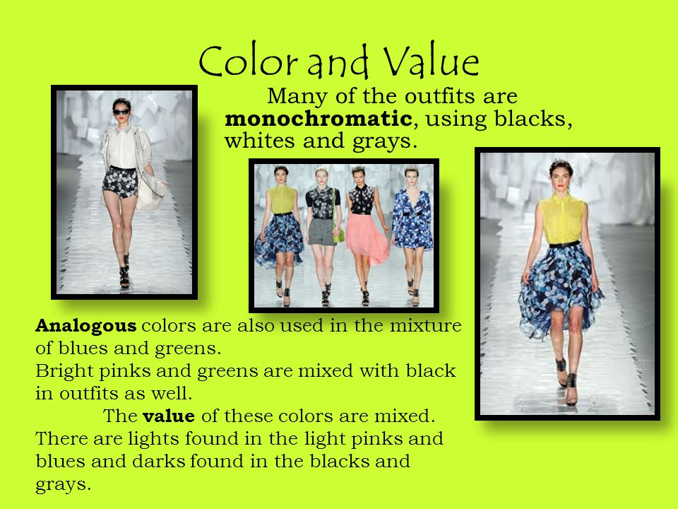 Color and Value Many of the outfits are monochromatic, using blacks, whites and grays.