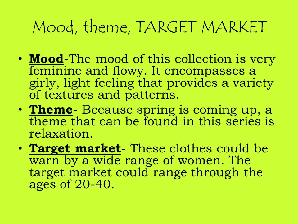 Mood, theme, TARGET MARKET Mood -The mood of this collection is very feminine and flowy.