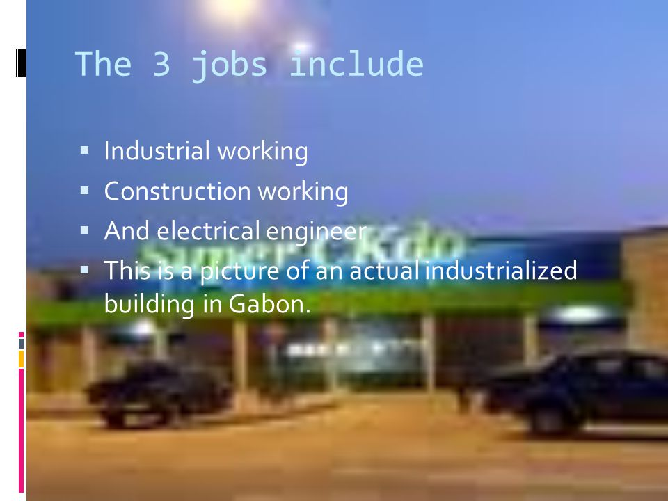 The 3 jobs include Industrial working Construction working And electrical engineer This is a picture of an actual industrialized building in Gabon.