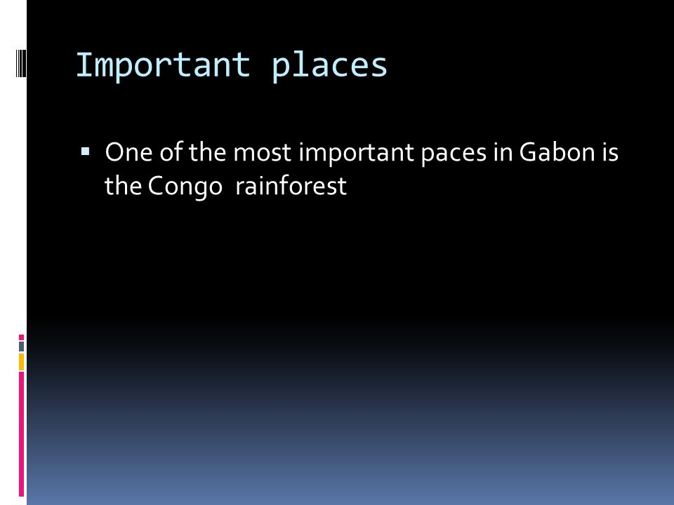Important places One of the most important paces in Gabon is the Congo rainforest
