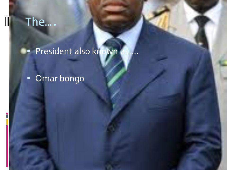The…. President also known as…. Omar bongo
