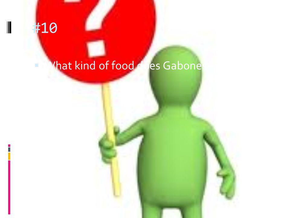 #10 What kind of food does Gabonese people eat?