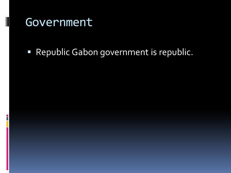 Government Republic Gabon government is republic.