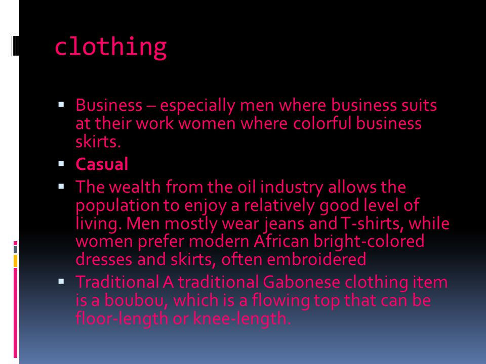 clothing Business – especially men where business suits at their work women where colorful business skirts.