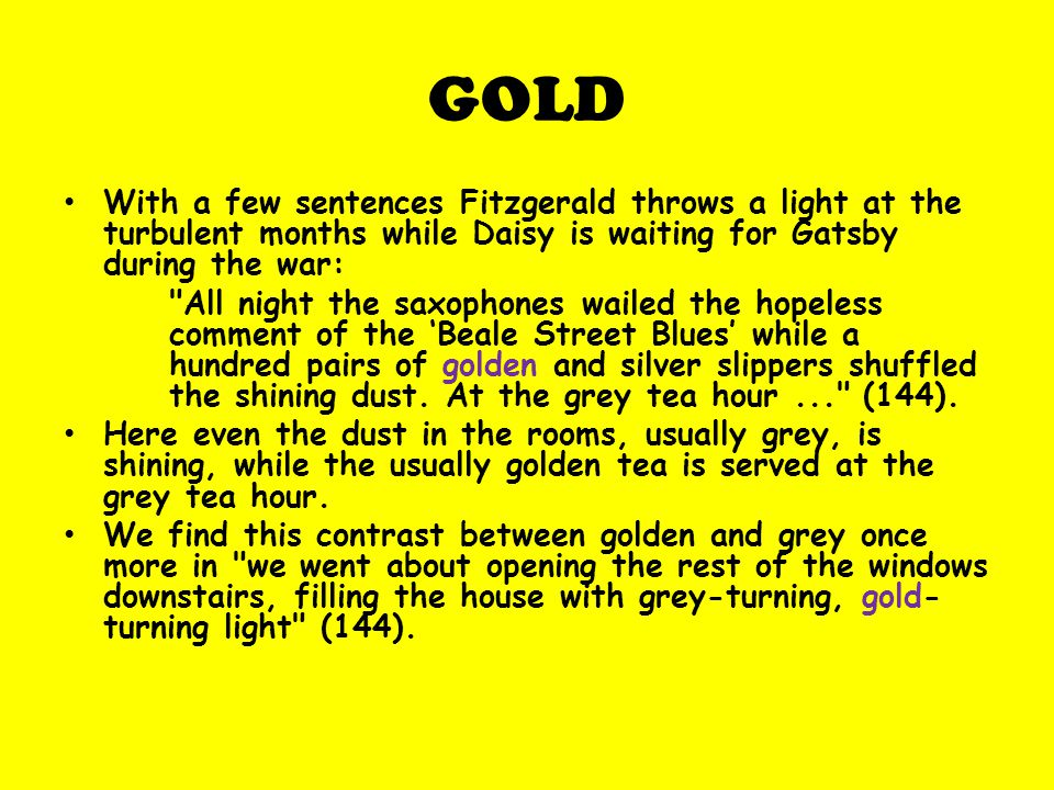 GOLD With a few sentences Fitzgerald throws a light at the turbulent months while Daisy is waiting for Gatsby during the war: