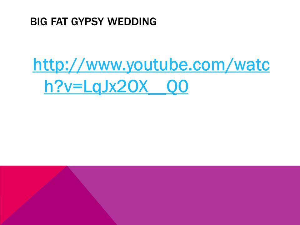 BIG FAT GYPSY WEDDING http://www.youtube.com/watc h?v=LqJx2OX__Q0