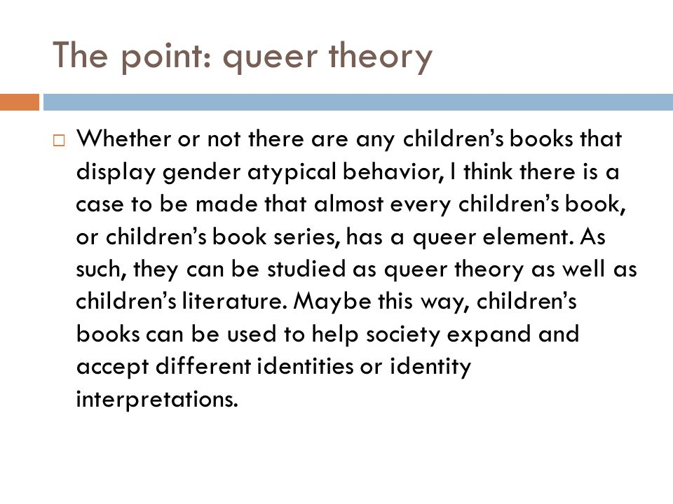The point: queer theory Whether or not there are any childrens books that display gender atypical behavior, I think there is a case to be made that al