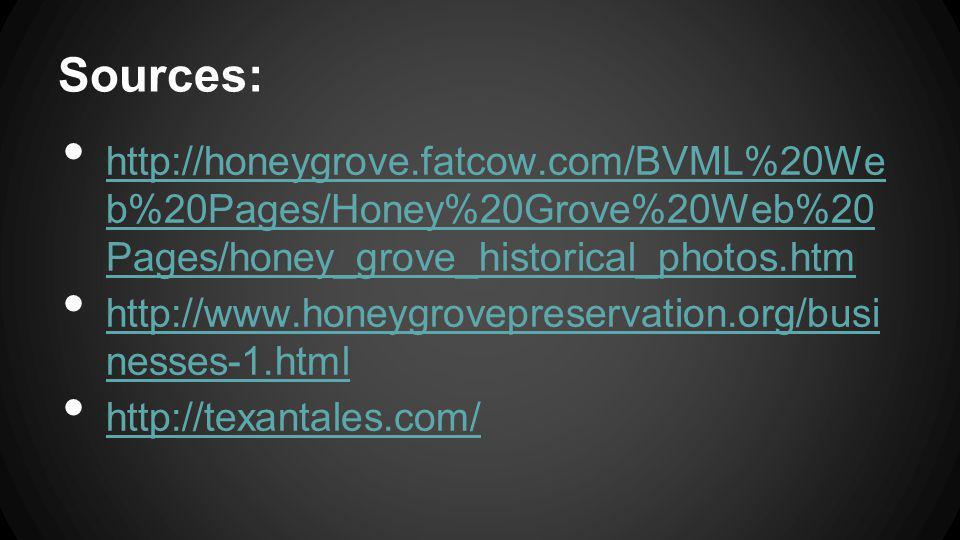Sources: http://honeygrove.fatcow.com/BVML%20We b%20Pages/Honey%20Grove%20Web%20 Pages/honey_grove_historical_photos.htm http://honeygrove.fatcow.com/