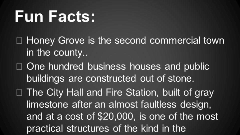 Fun Facts: Honey Grove is the second commercial town in the county..