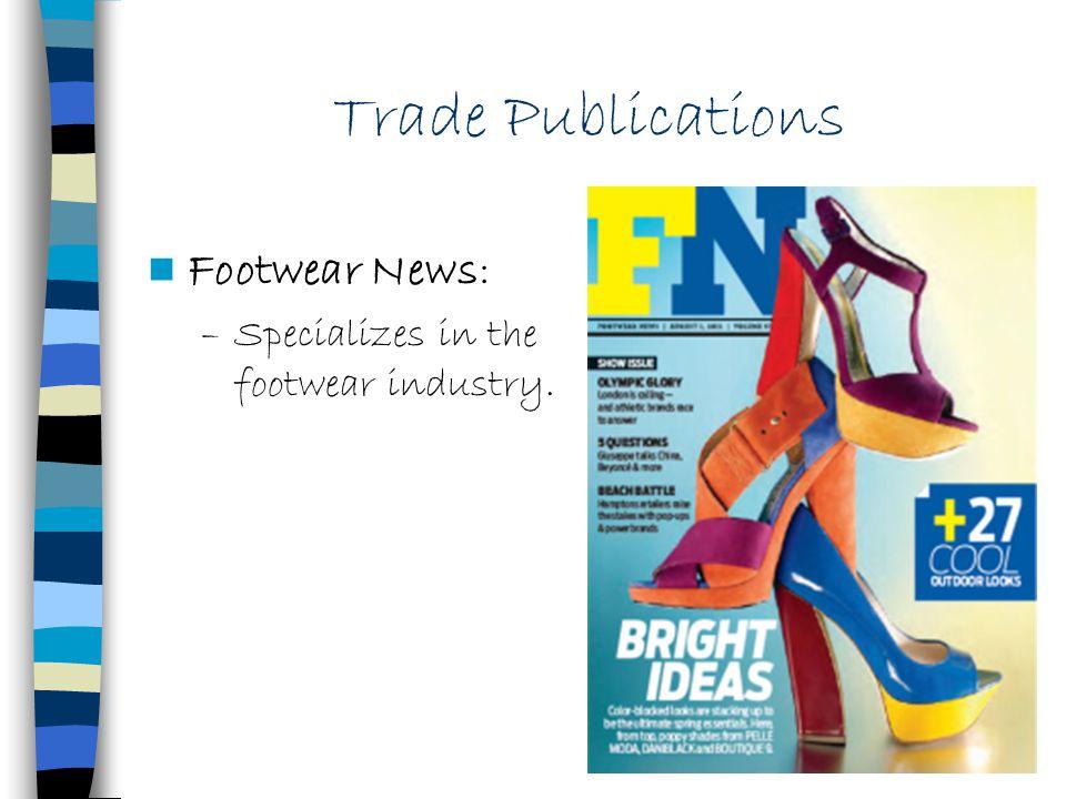 Trade Publications Footwear News: –Specializes in the footwear industry.