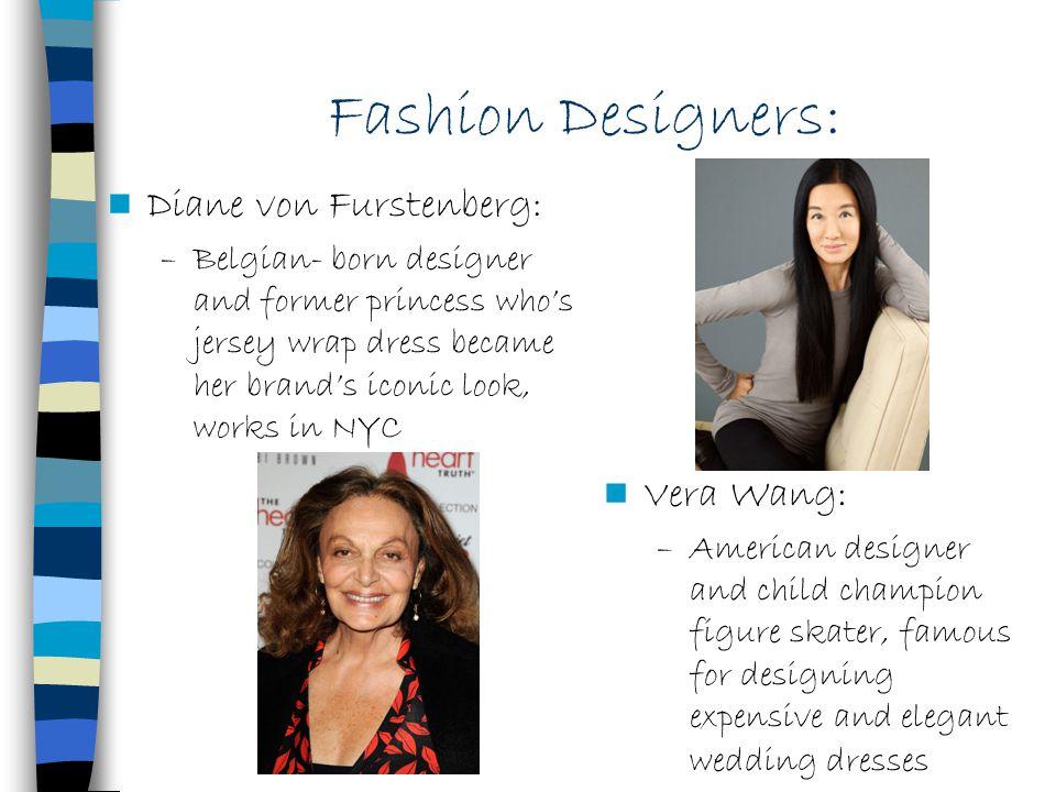 Fashion Designers: Diane von Furstenberg: –Belgian- born designer and former princess whos jersey wrap dress became her brands iconic look, works in N