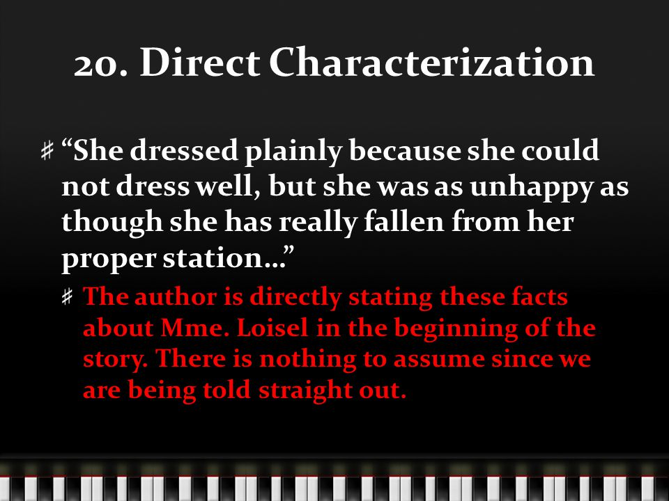 20. Direct Characterization She dressed plainly because she could not dress well, but she was as unhappy as though she has really fallen from her prop