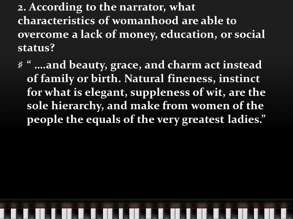 2. According to the narrator, what characteristics of womanhood are able to overcome a lack of money, education, or social status? ….and beauty, grace