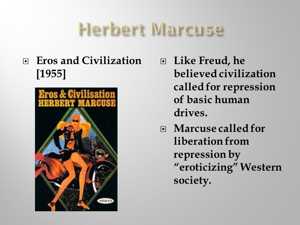 Eros and Civilization [1955] Like Freud, he believed civilization called for repression of basic human drives.