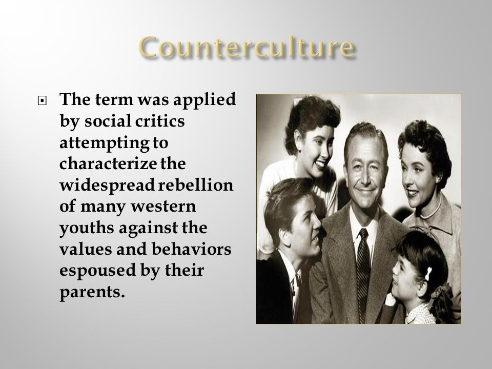 The term was applied by social critics attempting to characterize the widespread rebellion of many western youths against the values and behaviors espoused by their parents.