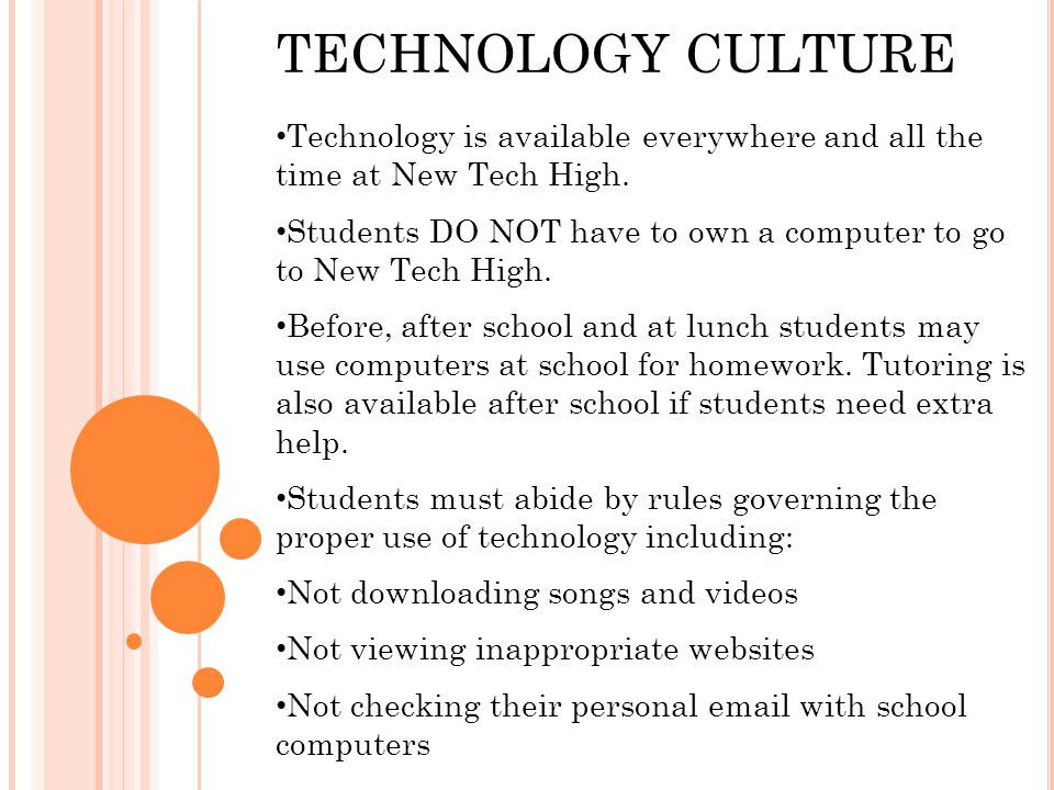 TECHNOLOGY CULTURE Technology is available everywhere and all the time at New Tech High.