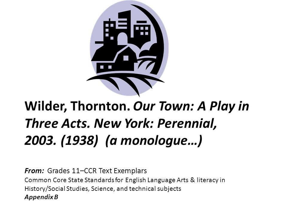 Wilder, Thornton. Our Town: A Play in Three Acts.