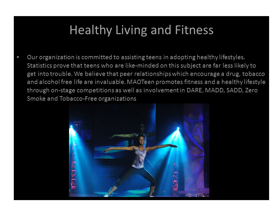 Healthy Living and Fitness Our organization is committed to assisting teens in adopting healthy lifestyles.
