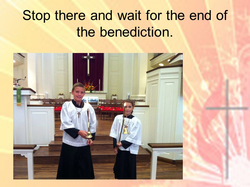 Stop there and wait for the end of the benediction.