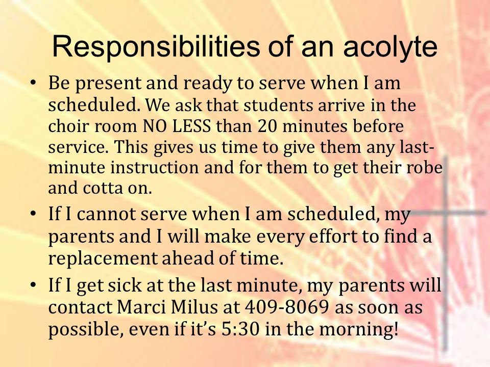 Responsibilities of an acolyte Be present and ready to serve when I am scheduled.