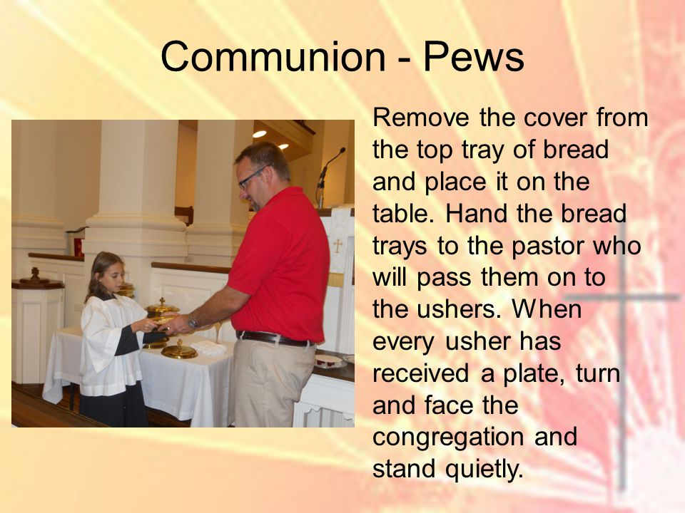 Communion - Pews Remove the cover from the top tray of bread and place it on the table.