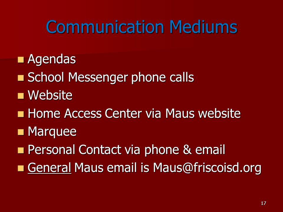 17 Communication Mediums Agendas Agendas School Messenger phone calls School Messenger phone calls Website Website Home Access Center via Maus website